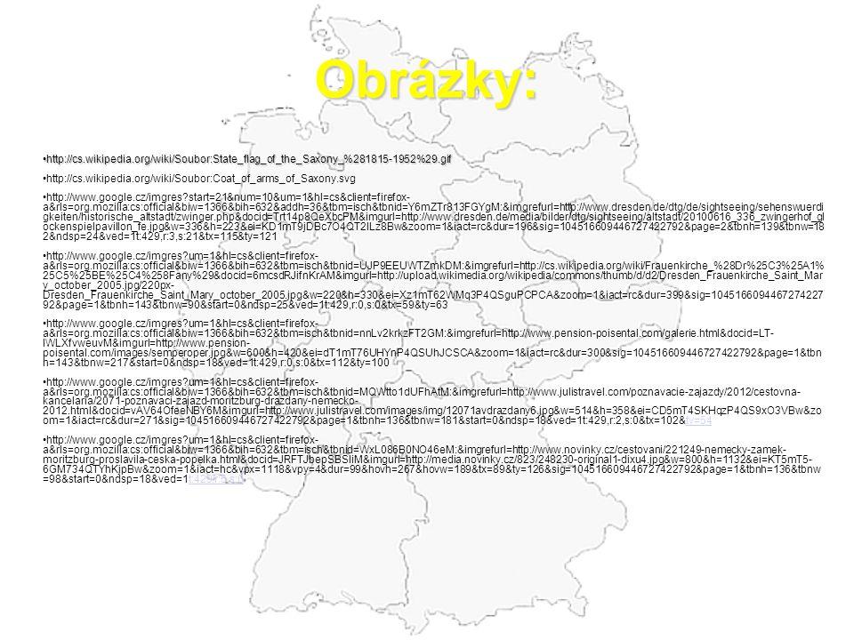 Obrázky: http://cs.wikipedia.org/wiki/Soubor:State_flag_of_the_Saxony_%281815-1952%29.gif http://cs.wikipedia.org/wiki/Soubor:State_flag_of_the_Saxony