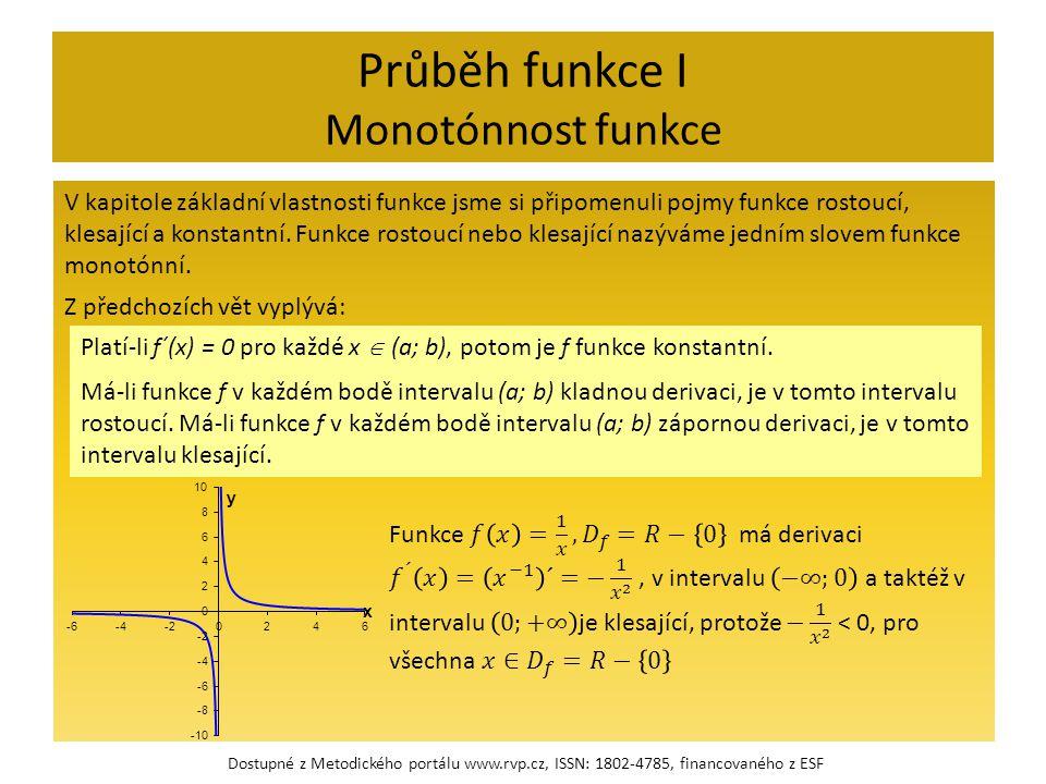 Průběh funkce I Monotónnost funkce V kapitole základní vlastnosti funkce jsme si připomenuli pojmy funkce rostoucí, klesající a konstantní.