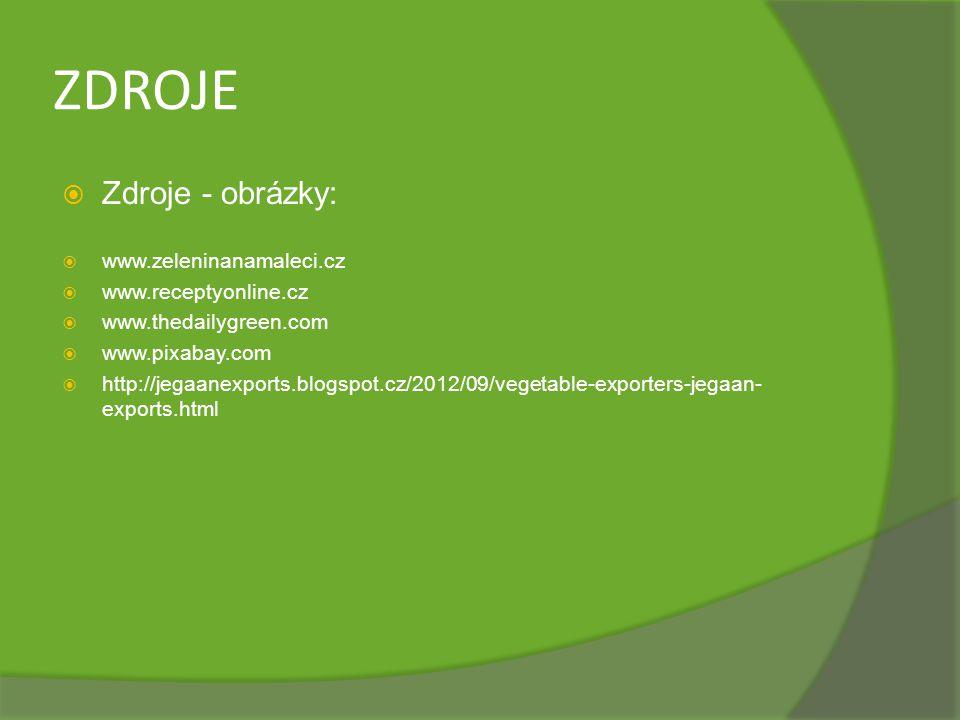 ZDROJE  Zdroje - obrázky:  www.zeleninanamaleci.cz  www.receptyonline.cz  www.thedailygreen.com  www.pixabay.com  http://jegaanexports.blogspot.
