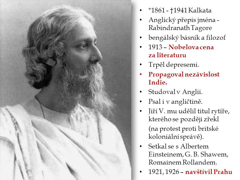 *1861 - †1941 Kalkata Anglický přepis jména - Rabindranath Tagore bengálský básník a filozof 1913 – Nobelova cena za literaturu Trpěl depresemi. Propa