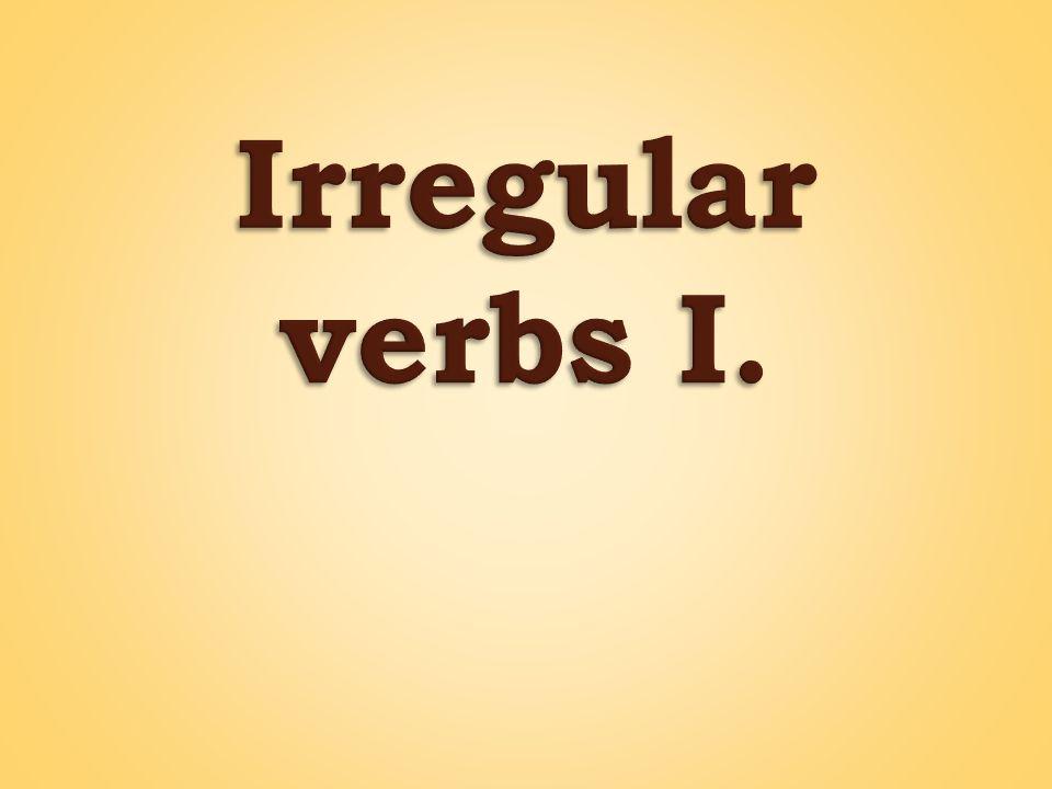  Nepravidelná slovesa v angličtině mají 3 tvary: InfinitivePast simplePast participle I.