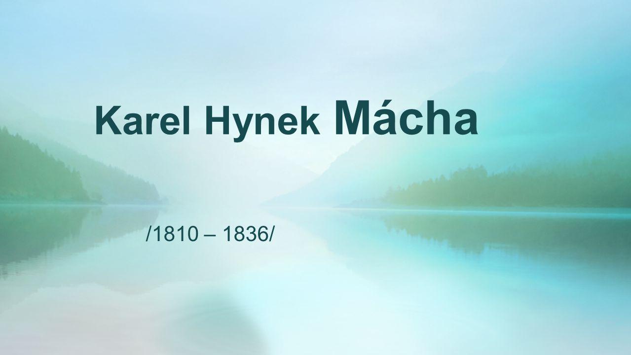 Karel Hynek Mácha /1810 – 1836/