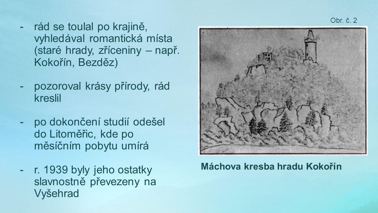 -rád se toulal po krajině, vyhledával romantická místa (staré hrady, zříceniny – např.