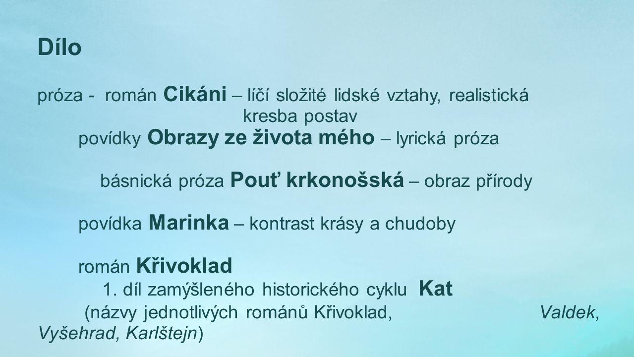poezie první básně – německy – nevydány - česky - navazuje na domácí literární tradici, na ohlasovou poezii a historické náměty, záhy se zbavuje konvenčního pohledu na život a klade si otázky o smyslu lidské existence nejvýznamnějším básnickým dílem K.