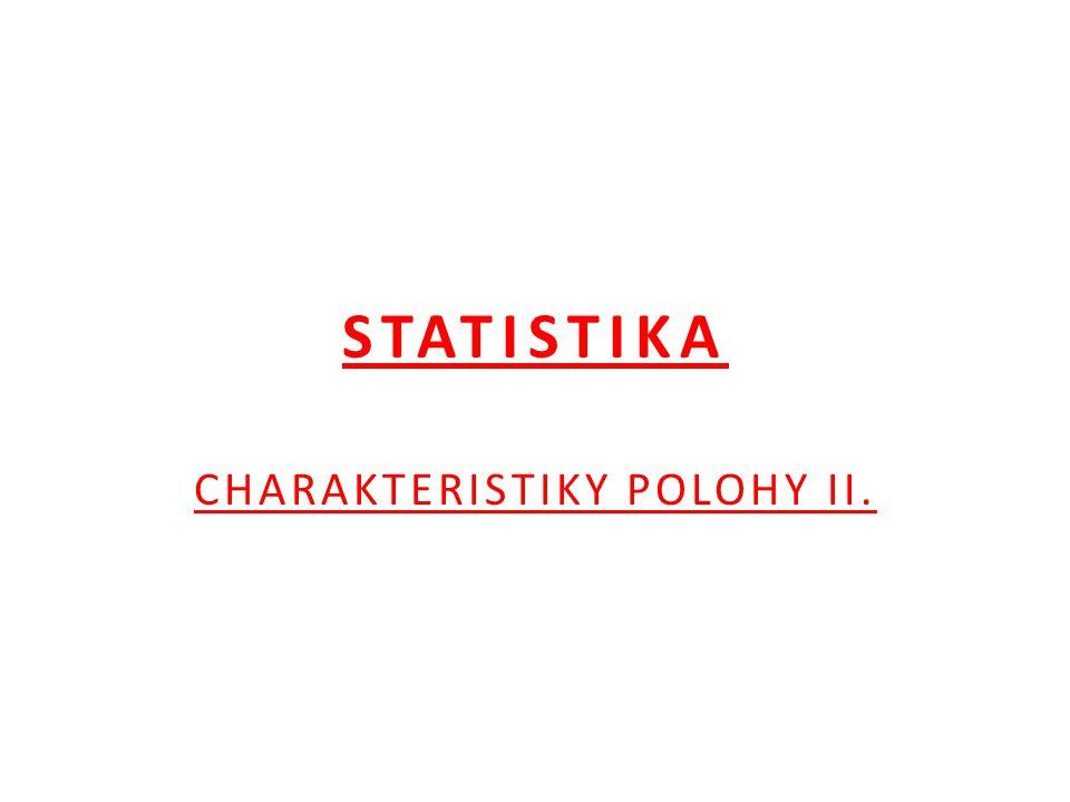 STATISTIKA CHARAKTERISTIKY POLOHY II.