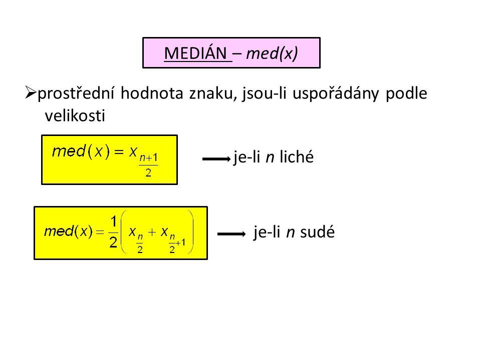 je-li n sudé MEDIÁN – med(x)  prostřední hodnota znaku, jsou-li uspořádány podle velikosti je-li n liché
