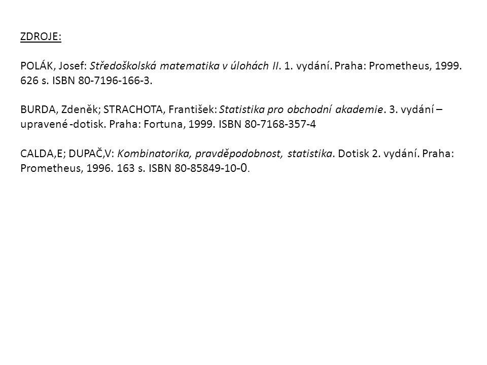 ZDROJE: POLÁK, Josef: Středoškolská matematika v úlohách II. 1. vydání. Praha: Prometheus, 1999. 626 s. ISBN 80-7196-166-3. BURDA, Zdeněk; STRACHOTA,