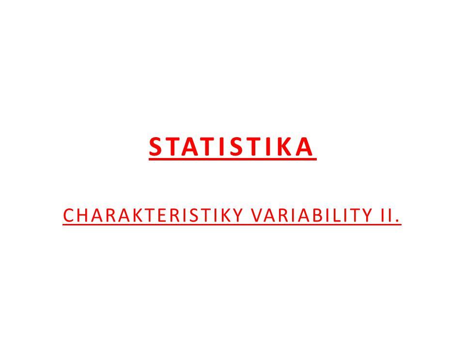 VARIAČNÍ ROZPĚTÍ - R Rozdíl mezi největší a nejmenší hodnotou znaku prvků statistického souboru Pouze orientační charakteristika variability.