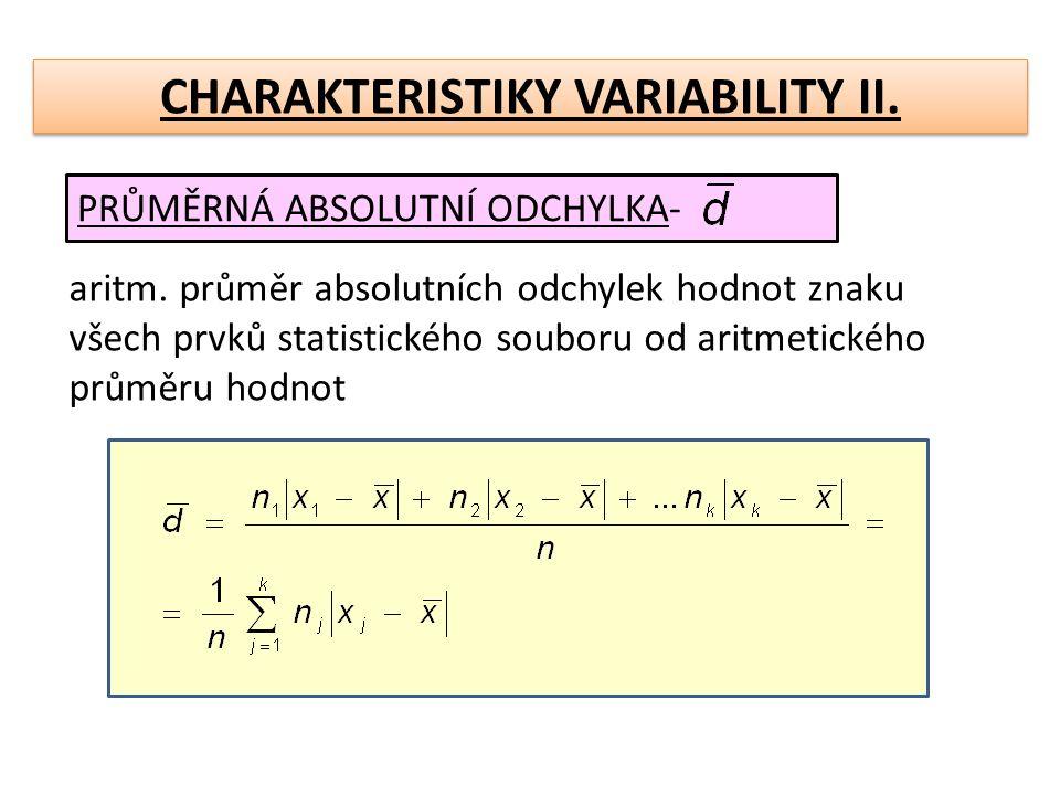 CHARAKTERISTIKY VARIABILITY II. PRŮMĚRNÁ ABSOLUTNÍ ODCHYLKA- aritm. průměr absolutních odchylek hodnot znaku všech prvků statistického souboru od arit