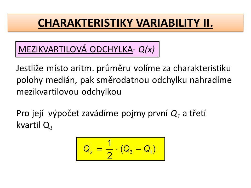 CHARAKTERISTIKY VARIABILITY II. MEZIKVARTILOVÁ ODCHYLKA- Q(x) Jestliže místo aritm. průměru volíme za charakteristiku polohy medián, pak směrodatnou o