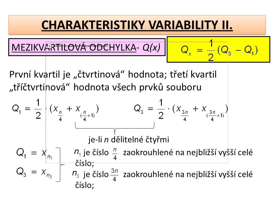 """CHARAKTERISTIKY VARIABILITY II. MEZIKVARTILOVÁ ODCHYLKA- Q(x) První kvartil je """"čtvrtinová"""" hodnota; třetí kvartil """"tříčtvrtinová"""" hodnota všech prvků"""