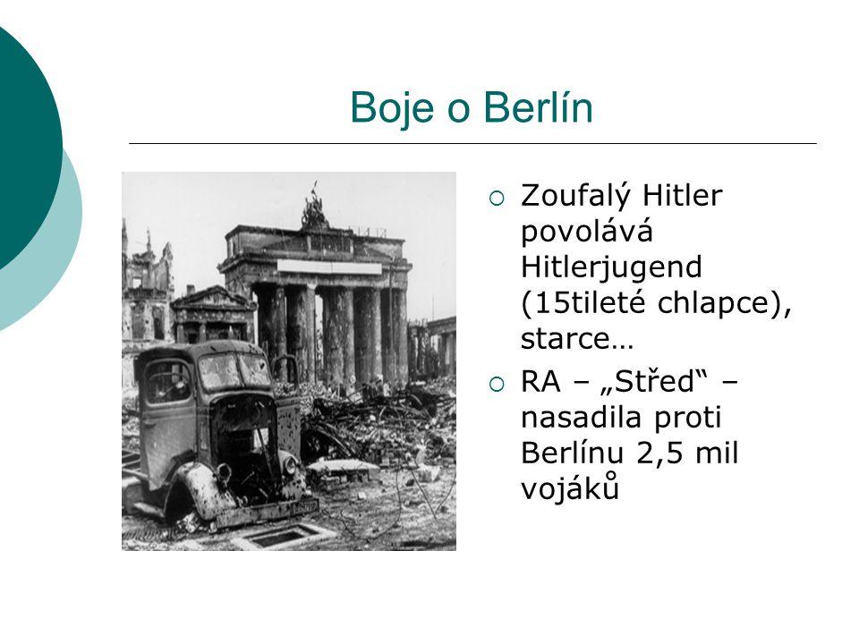 """Boje o Berlín  Zoufalý Hitler povolává Hitlerjugend (15tileté chlapce), starce…  RA – """"Střed"""" – nasadila proti Berlínu 2,5 mil vojáků"""