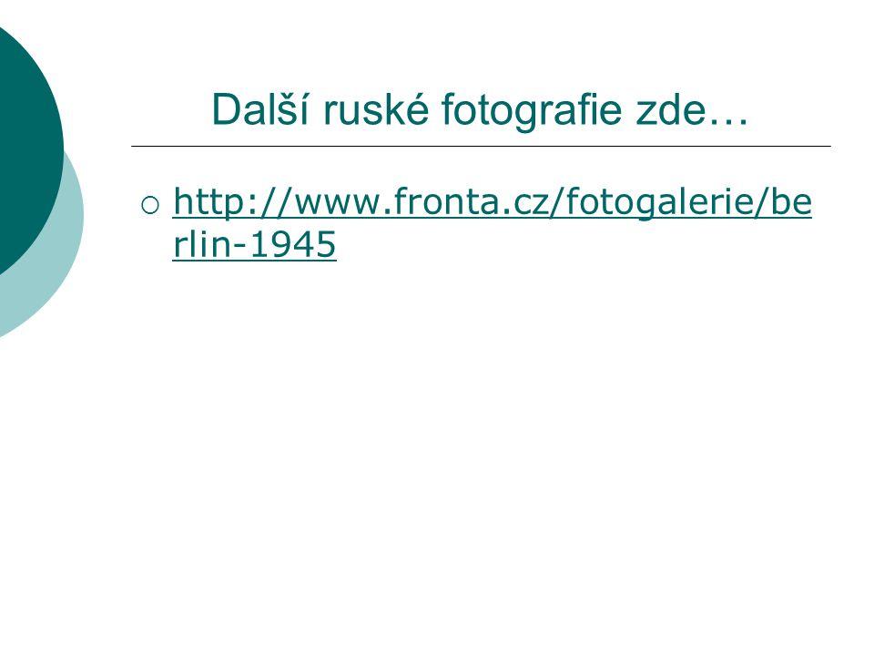 Další ruské fotografie zde…  http://www.fronta.cz/fotogalerie/be rlin-1945 http://www.fronta.cz/fotogalerie/be rlin-1945