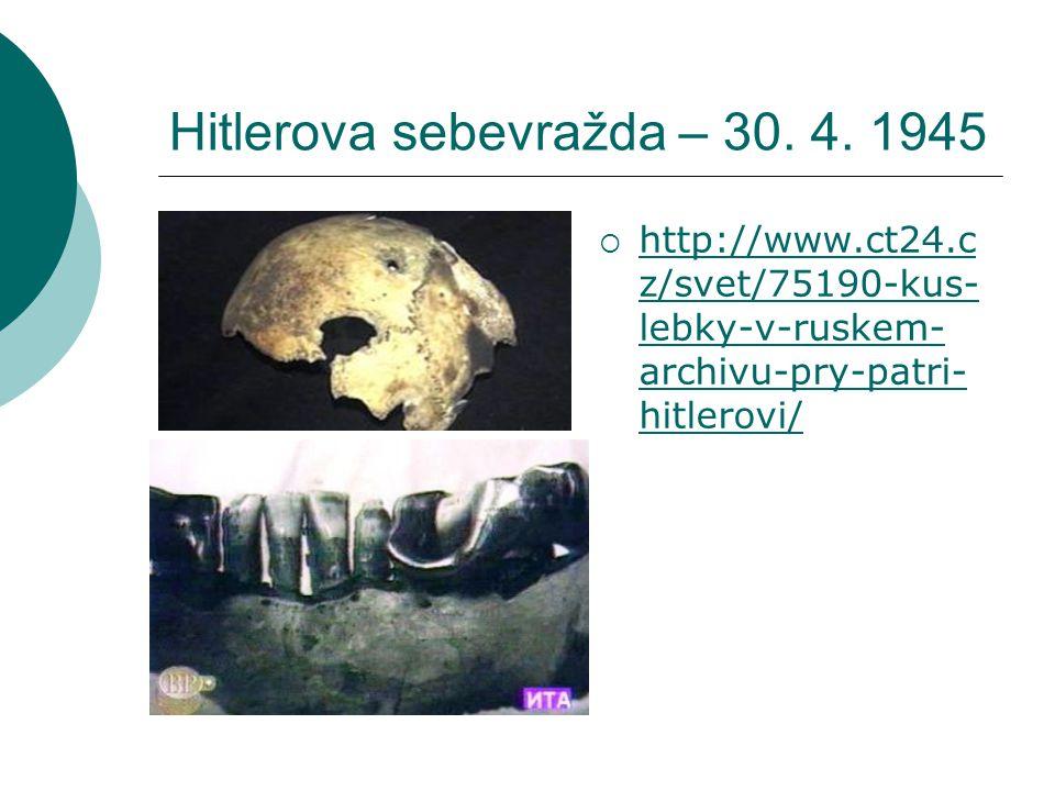 Hitlerova sebevražda – 30. 4. 1945  http://www.ct24.c z/svet/75190-kus- lebky-v-ruskem- archivu-pry-patri- hitlerovi/ http://www.ct24.c z/svet/75190-