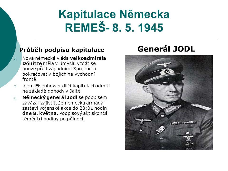 Kapitulace Německa REMEŠ- 8. 5. 1945 Průběh podpisu kapitulace  Nová německá vláda velkoadmirála Dönitze měla v úmyslu vzdát se pouze před západními