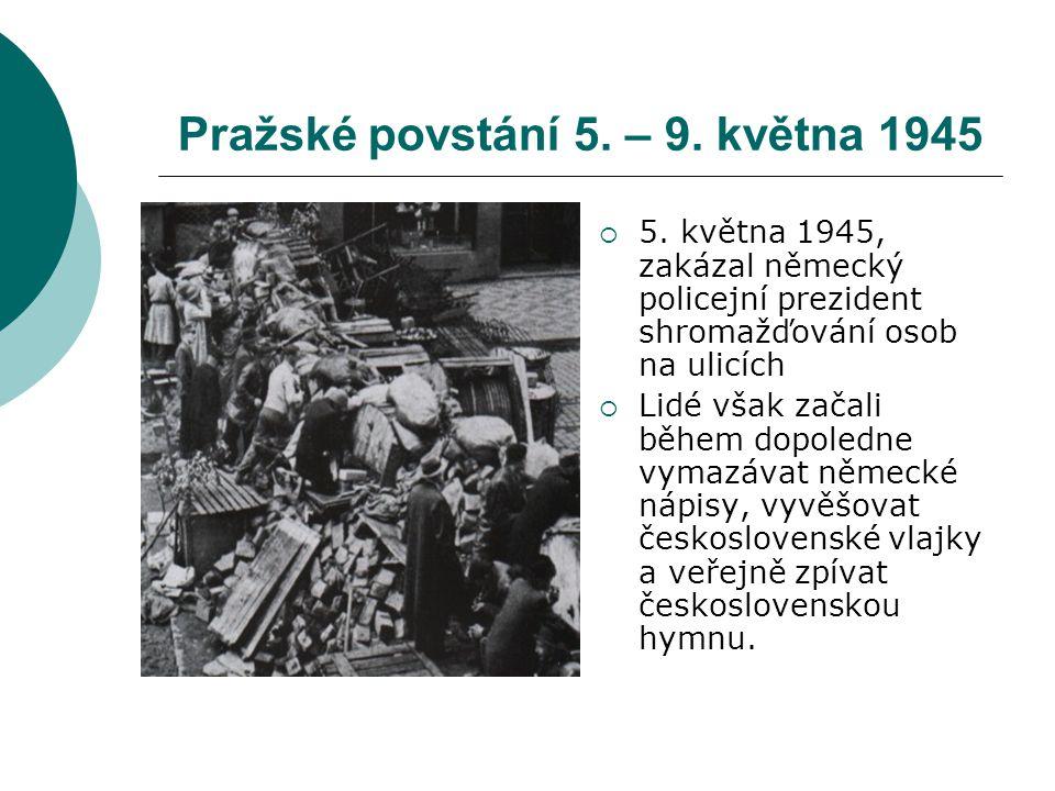 Pražské povstání 5. – 9. května 1945  5. května 1945, zakázal německý policejní prezident shromažďování osob na ulicích  Lidé však začali během dopo