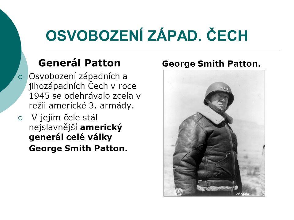 OSVOBOZENÍ ZÁPAD. ČECH Generál Patton  Osvobození západních a jihozápadních Čech v roce 1945 se odehrávalo zcela v režii americké 3. armády.  V její