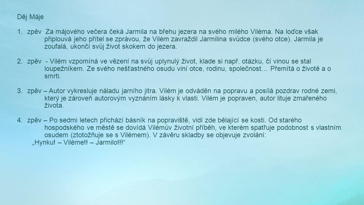 Děj Máje 1.zpěv Za májového večera čeká Jarmila na břehu jezera na svého milého Viléma.