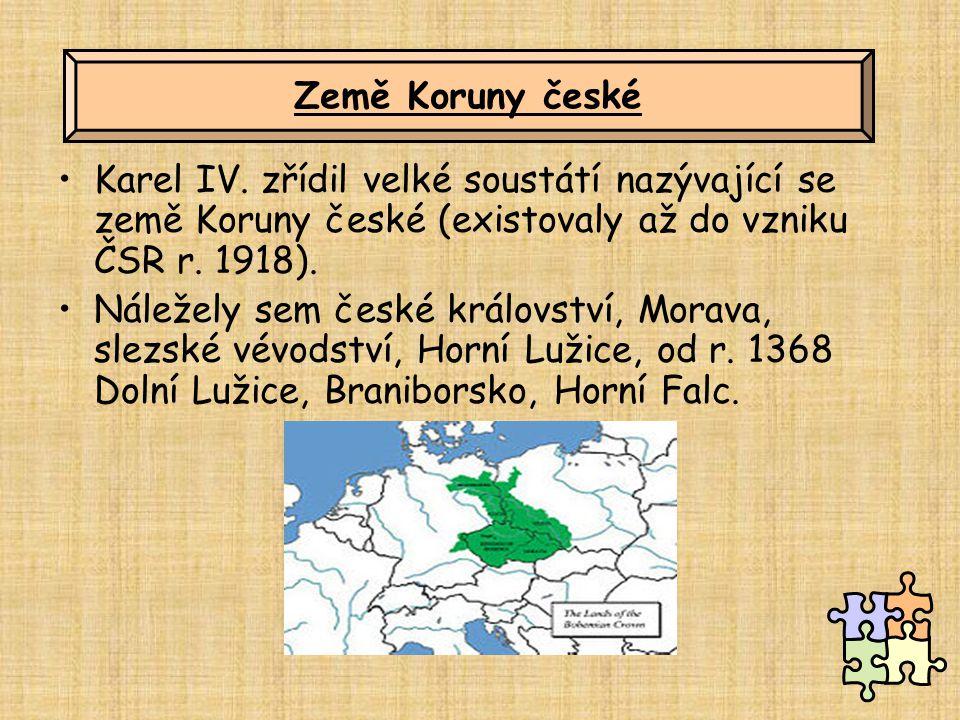 Karel IV. zřídil velké soustátí nazývající se země Koruny české (existovaly až do vzniku ČSR r. 1918). Náležely sem české království, Morava, slezské