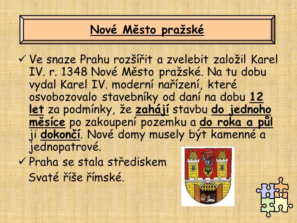 Ve snaze Prahu rozšířit a zvelebit založil Karel IV. r. 1348 Nové Město pražské. Na tu dobu vydal Karel IV. moderní nařízení, které osvobozovalo stave