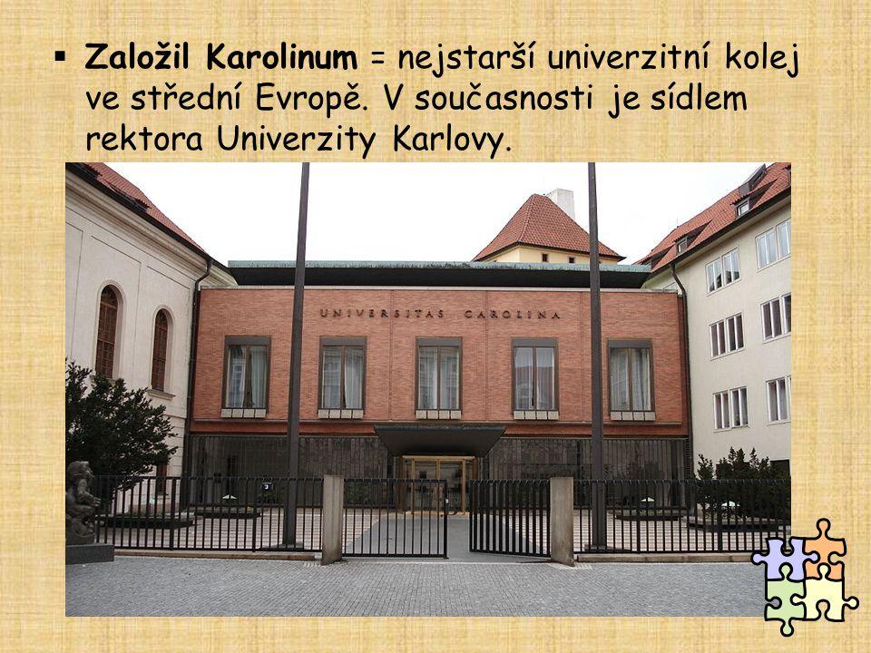  Založil Karolinum = nejstarší univerzitní kolej ve střední Evropě. V současnosti je sídlem rektora Univerzity Karlovy.