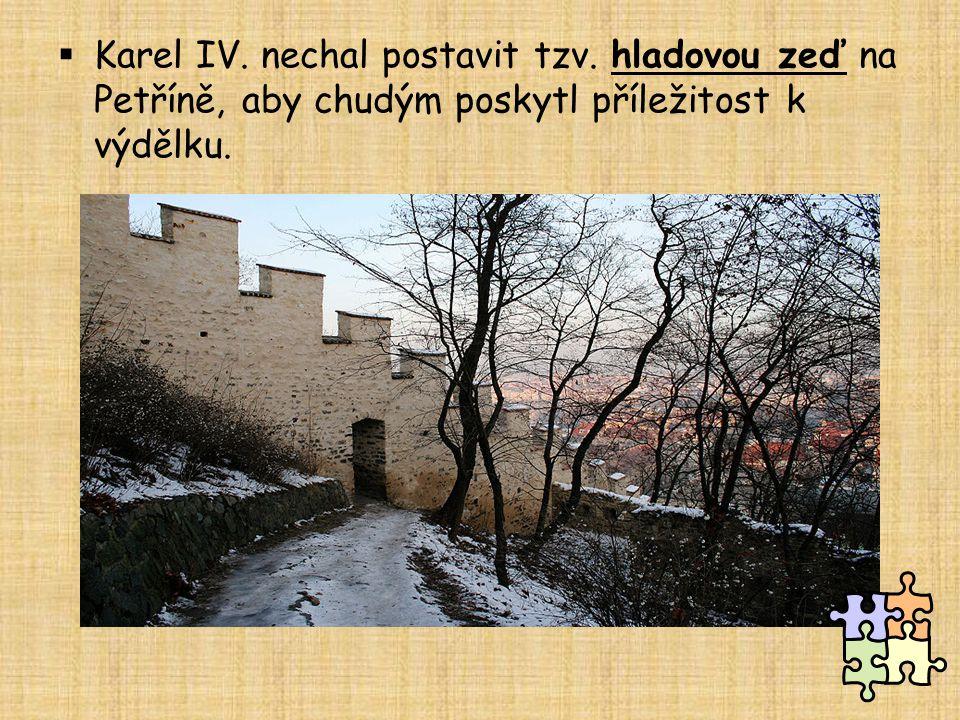  Karel IV. nechal postavit tzv. hladovou zeď na Petříně, aby chudým poskytl příležitost k výdělku.