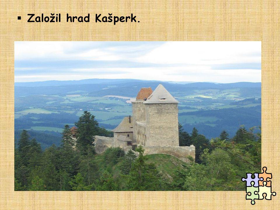  Založil hrad Kašperk.