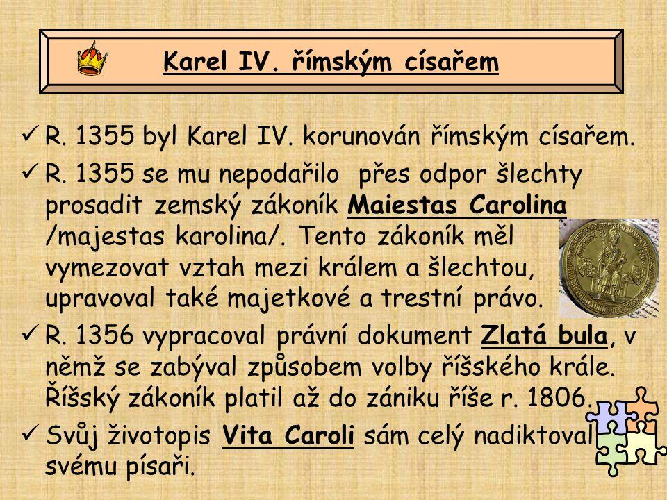 R. 1355 byl Karel IV. korunován římským císařem. R. 1355 se mu nepodařilo přes odpor šlechty prosadit zemský zákoník Maiestas Carolina /majestas karol