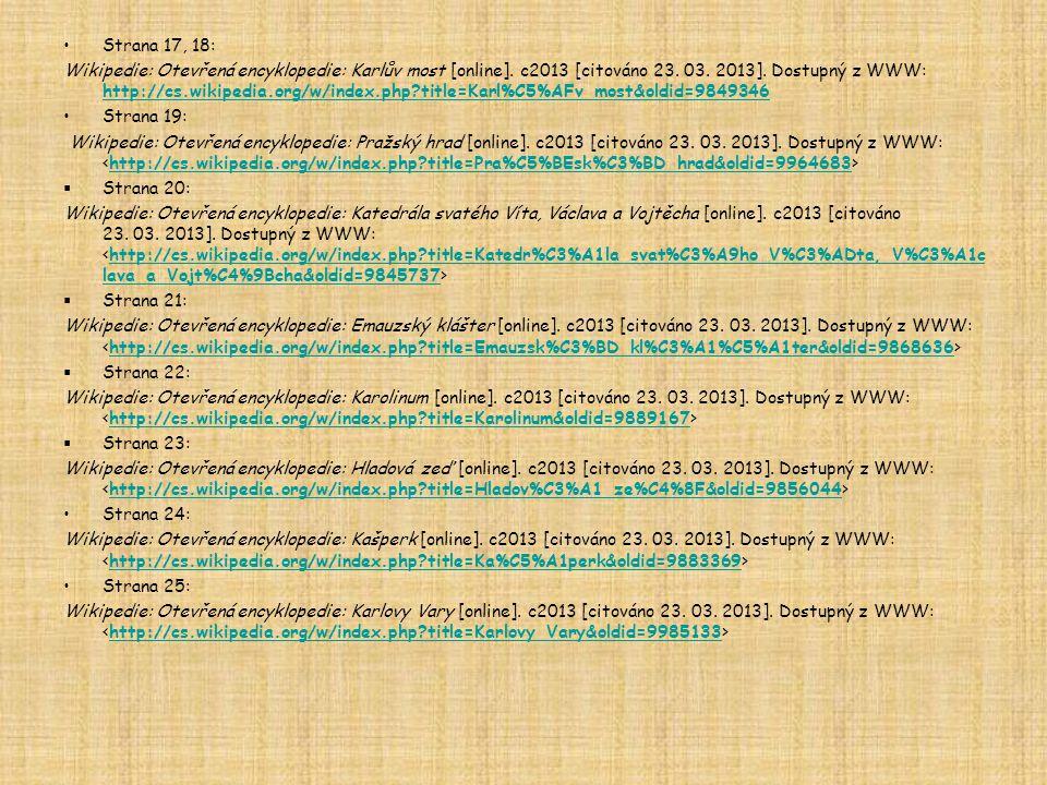 Strana 17, 18: Wikipedie: Otevřená encyklopedie: Karlův most [online]. c2013 [citováno 23. 03. 2013]. Dostupný z WWW: http://cs.wikipedia.org/w/index.