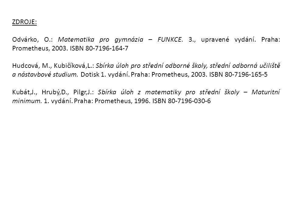 ZDROJE: Odvárko, O.: Matematika pro gymnázia – FUNKCE. 3., upravené vydání. Praha: Prometheus, 2003. ISBN 80-7196-164-7 Hudcová, M., Kubičíková,L.: Sb