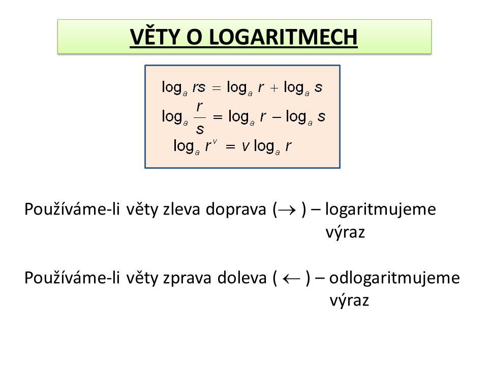 VĚTY O LOGARITMECH Používáme-li věty zleva doprava (  ) – logaritmujeme výraz Používáme-li věty zprava doleva (  ) – odlogaritmujeme výraz