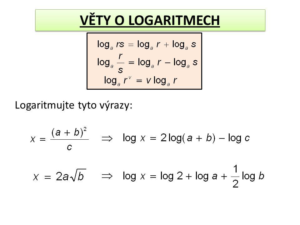 VĚTY O LOGARITMECH Logaritmujte tyto výrazy:  