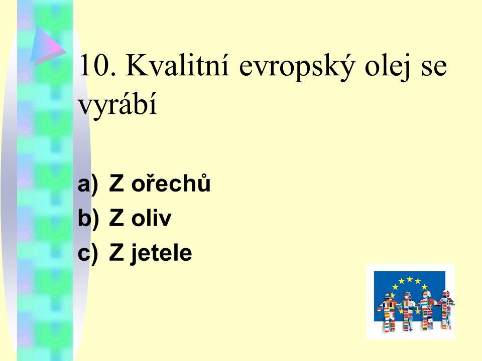 10. Kvalitní evropský olej se vyrábí a)Z ořechů b)Z oliv c)Z jetele