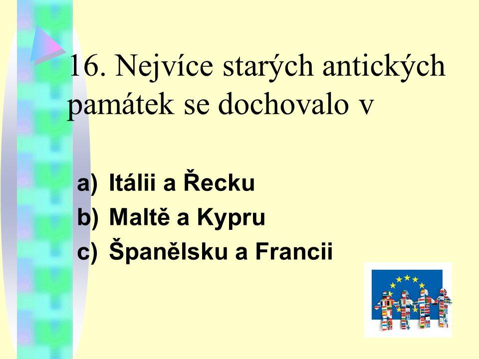 16. Nejvíce starých antických památek se dochovalo v a)Itálii a Řecku b)Maltě a Kypru c)Španělsku a Francii