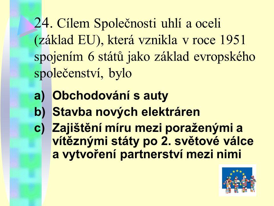 24. Cílem Společnosti uhlí a oceli (základ EU), která vznikla v roce 1951 spojením 6 států jako základ evropského společenství, bylo a)Obchodování s a