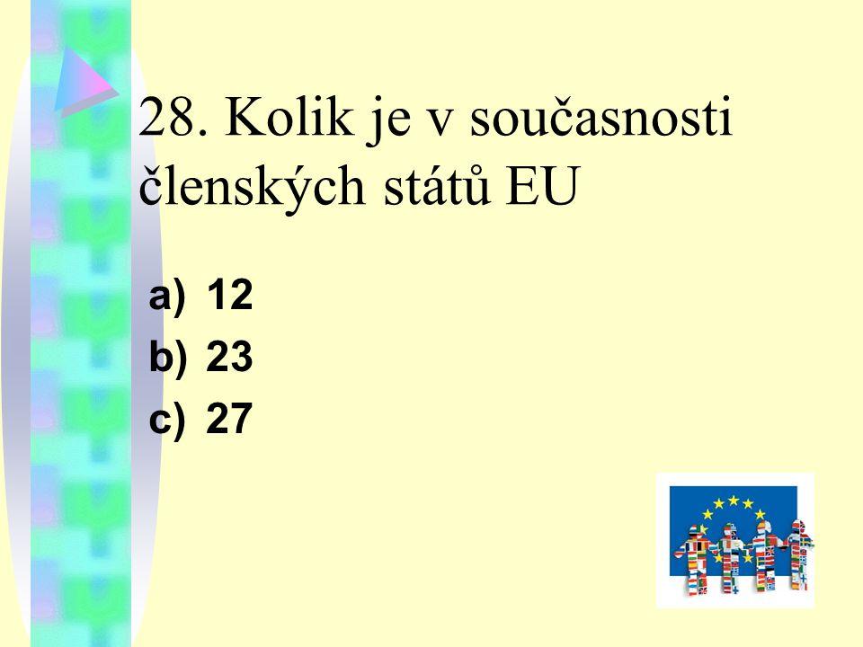 28. Kolik je v současnosti členských států EU a)12 b)23 c)27