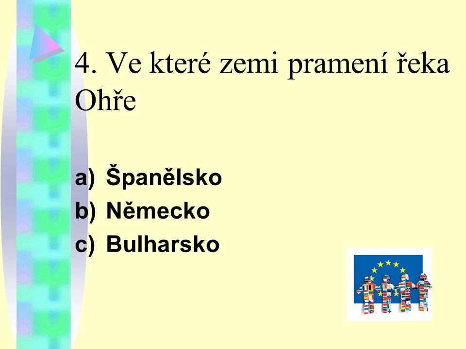 4. Ve které zemi pramení řeka Ohře a)Španělsko b)Německo c)Bulharsko