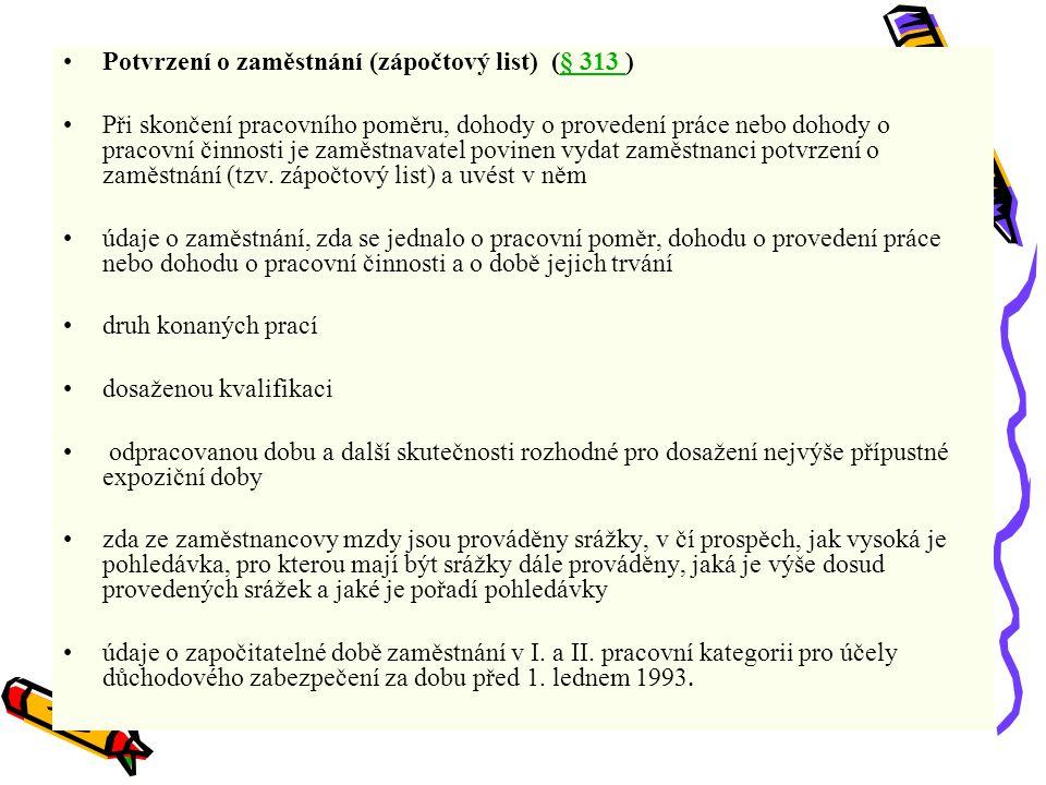 Potvrzení o zaměstnání (zápočtový list) (§ 313 )§ 313 Při skončení pracovního poměru, dohody o provedení práce nebo dohody o pracovní činnosti je zamě