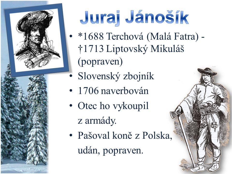 *1688 Terchová (Malá Fatra) - †1713 Liptovský Mikuláš (popraven) Slovenský zbojník 1706 naverbován Otec ho vykoupil z armády. Pašoval koně z Polska, u