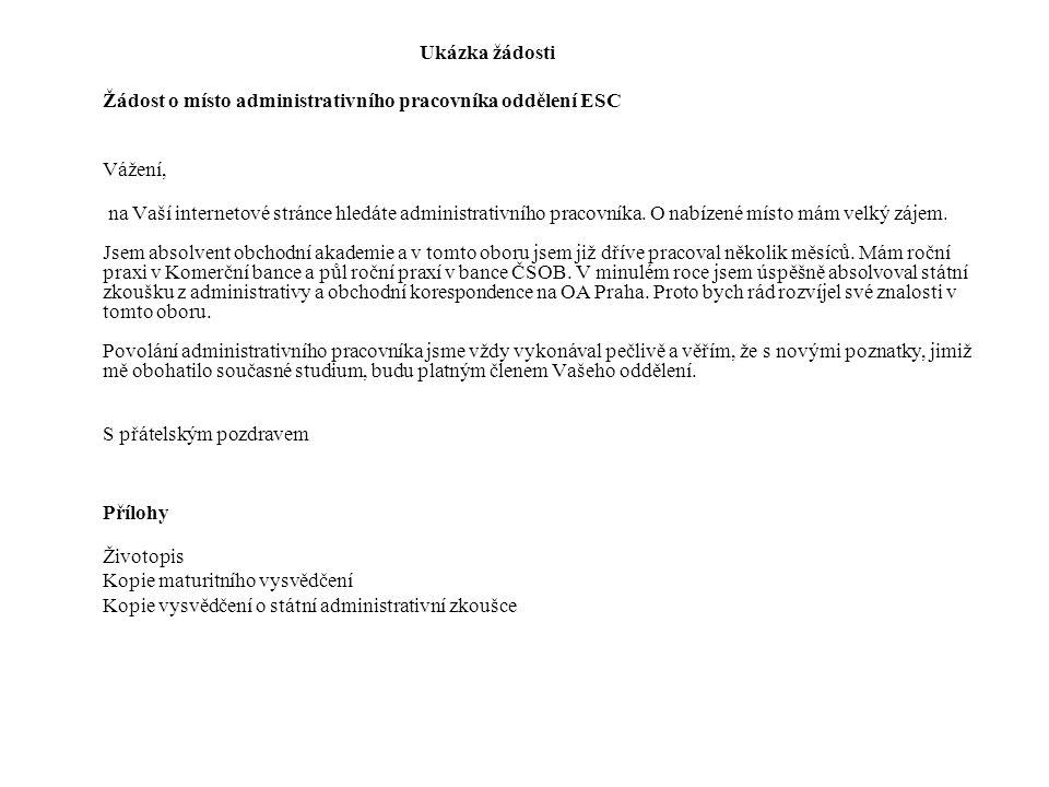 Ukázka žádosti Žádost o místo administrativního pracovníka oddělení ESC Vážení, na Vaší internetové stránce hledáte administrativního pracovníka. O na
