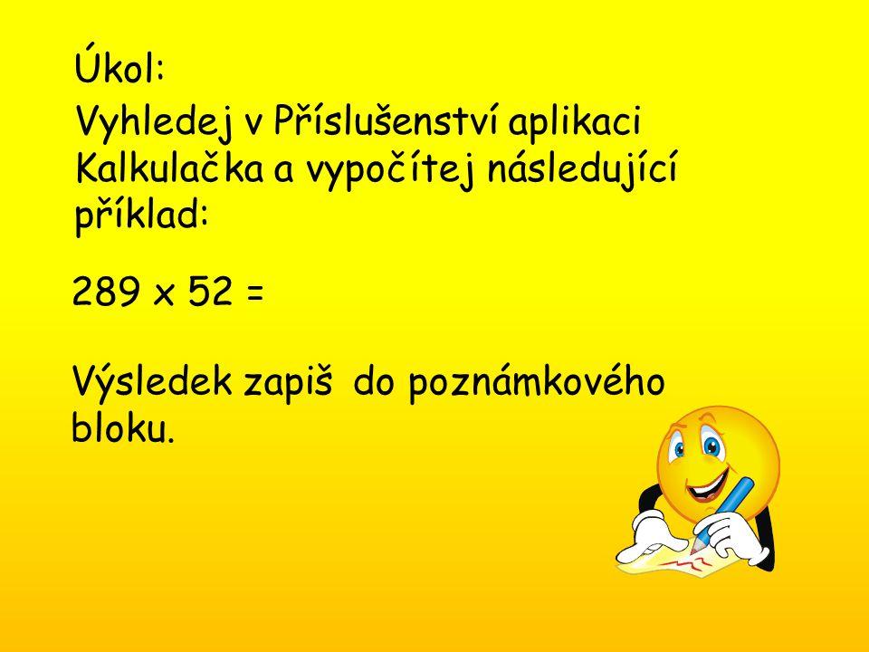 Úkol: Vyhledej v Příslušenství aplikaci Kalkulačka a vypočítej následující příklad: 289 x 52 = Výsledek zapiš do poznámkového bloku.