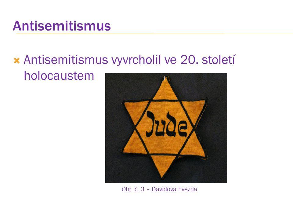 Antisemitismus  Antisemitismus vyvrcholil ve 20. století holocaustem Obr. č. 3 – Davidova hvězda