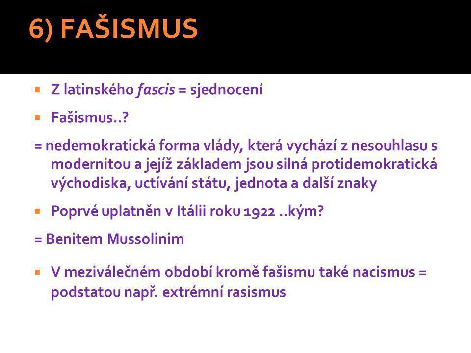 6) FAŠISMUS  Z latinského fascis = sjednocení  Fašismus...