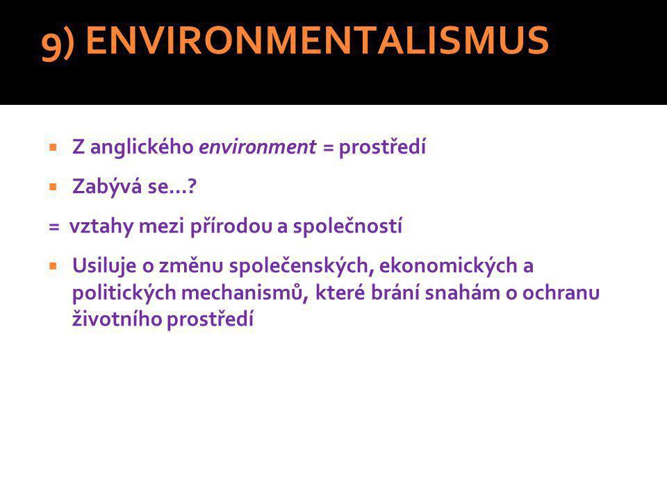 9) ENVIRONMENTALISMUS  Z anglického environment = prostředí  Zabývá se....