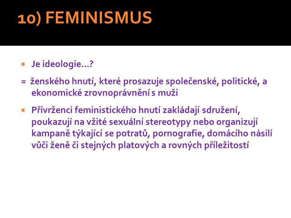 10) FEMINISMUS  Je ideologie....