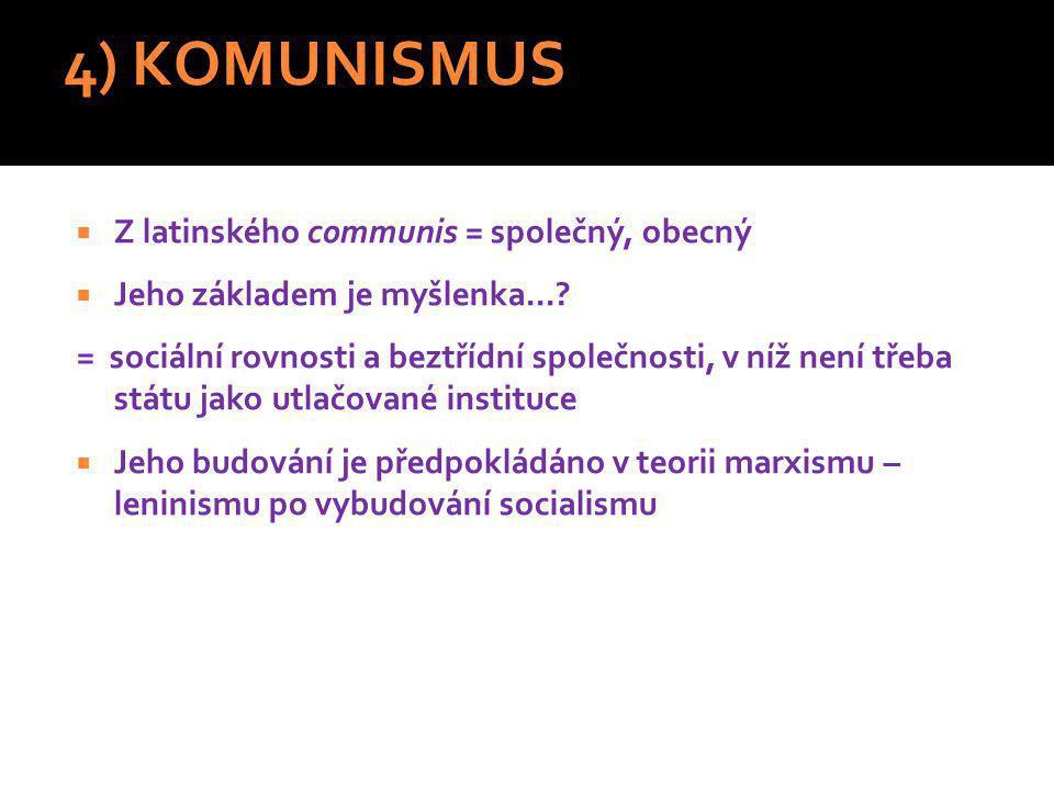 4) KOMUNISMUS  Z latinského communis = společný, obecný  Jeho základem je myšlenka....
