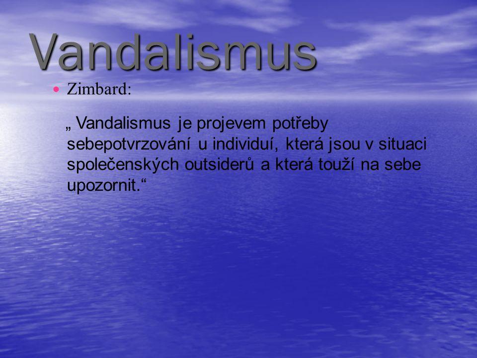 """Vandalismus Zimbard: """" Vandalismus je projevem potřeby sebepotvrzování u individuí, která jsou v situaci společenských outsiderů a která touží na sebe"""