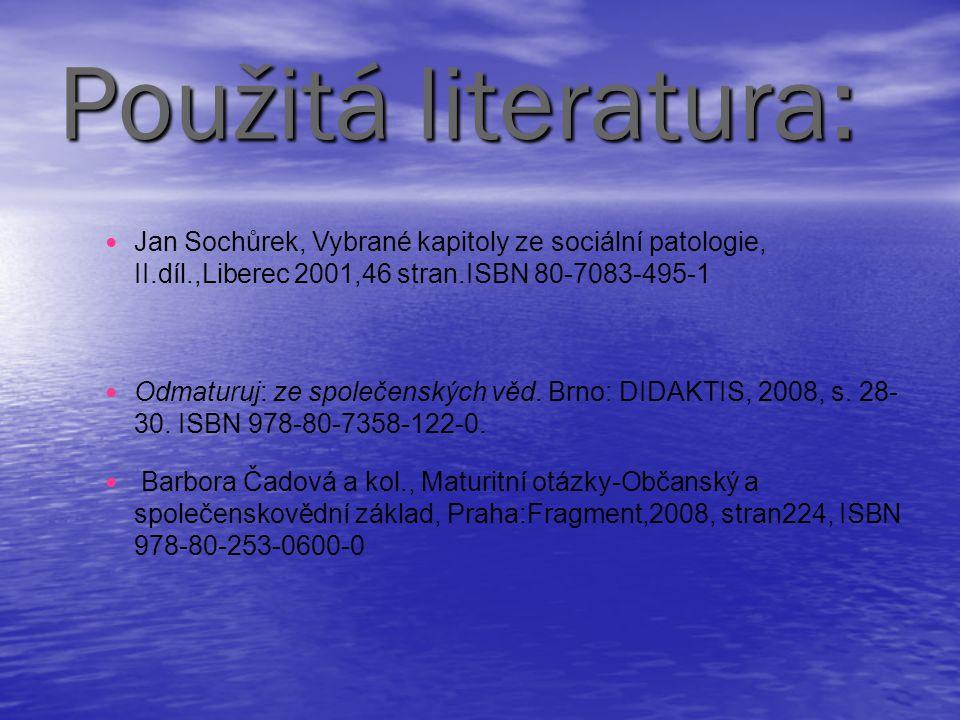 Použitá literatura: Jan Sochůrek, Vybrané kapitoly ze sociální patologie, II.díl.,Liberec 2001,46 stran.ISBN 80-7083-495-1 Odmaturuj: ze společenských