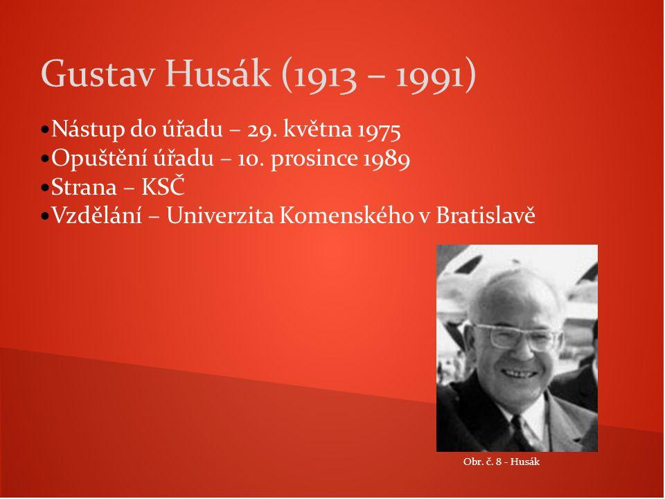 Nástup do úřadu – 29. května 1975 Opuštění úřadu – 10. prosince 1989 Strana – KSČ Vzdělání – Univerzita Komenského v Bratislavě Gustav Husák (1913 – 1
