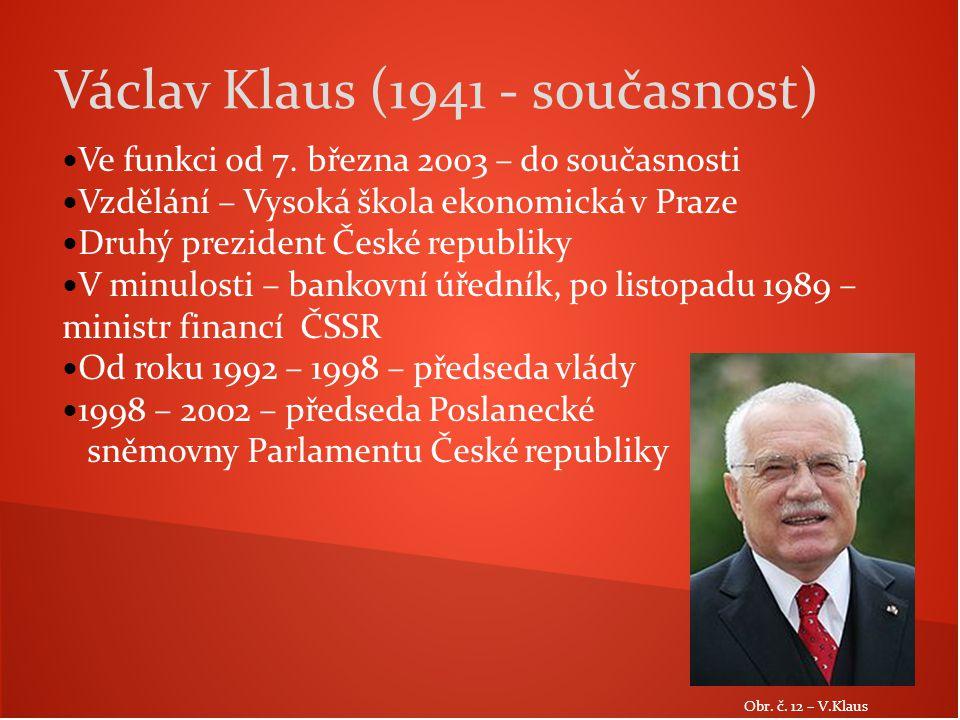 Ve funkci od 7. března 2003 – do současnosti Vzdělání – Vysoká škola ekonomická v Praze Druhý prezident České republiky V minulosti – bankovní úředník